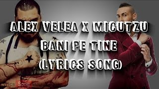Alex Velea X Micutzu - Bani pe tine | Versuri (Lyrics)