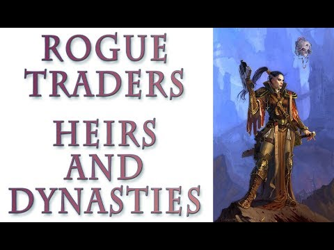 Warhammer 40k Lore - Rogue Traders, Heirs and Dynasties