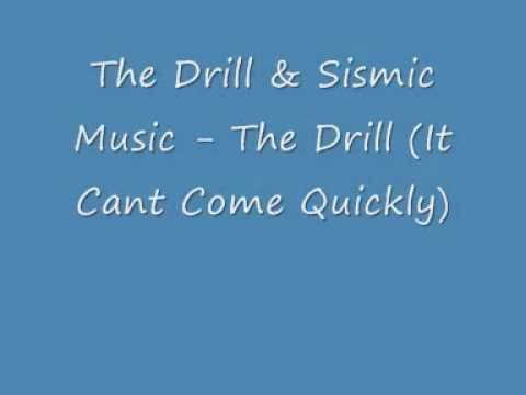 The Drill & Sismic Music - The Drill (It Cant Come Quickly)