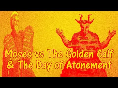 Moses vs. the Golden Calf & the Day of Atonement (& Sabbath)