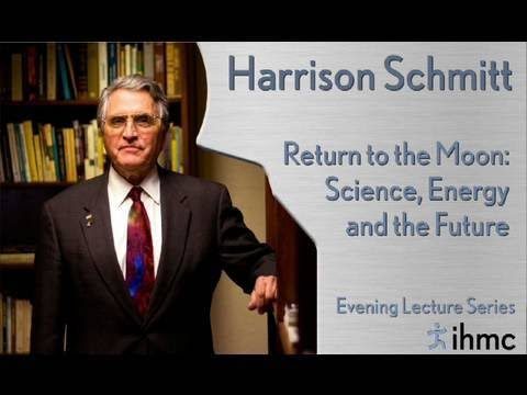 Harrison Jack Schmitt: Return to the Moon: Science, Energy and the Future
