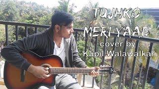 Tujhko meri yaad cover by Kapil Walawalkar
