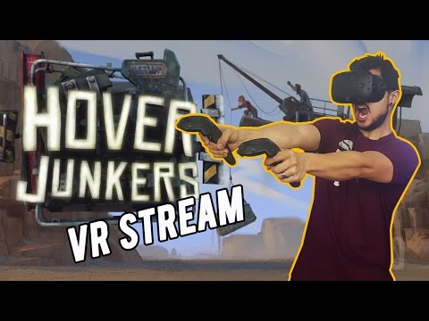 VR Live Stream w/ HTC Vive - Hover Junkers Gameplay!!