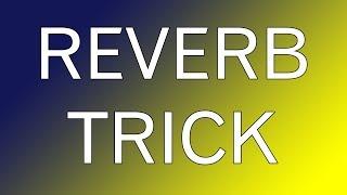 The Reverb Glue Trick