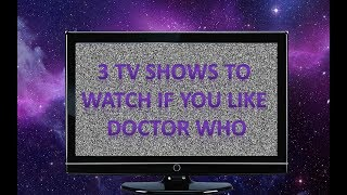 Three Shows to Watch if you like Doctor Who