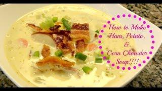 Cooking Video: Ham Potato Corn Chowder!!!