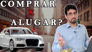 Alugar ou ter um carro, o que vale mais a pena? Ep. 43