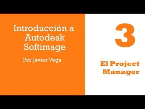 El Project Manager | Introducción a Autodesk Softimage por Javier Vega
