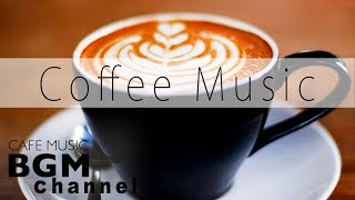 Coffee Music - Smooth Jazz & Relaxing Bossa Nova Music - Cafe Music For Work, Study