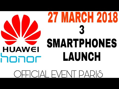 Huawei Upcoming 2018 phones||PARIS Event 27 March 2018 Launch||New HONOR smartphones 2018