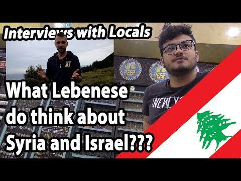 LEBANON - INTERVIEWS WITH LOCALS - What Do Lebanese People Think Of Syria And Israel?