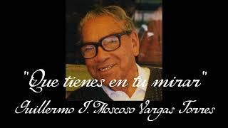 Qué tienes en tu mirar - Guillermo J. Moscoso Vargas