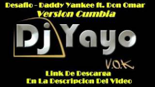 Desafio (Version Cumbia) - DADDY YANKEE ft. DON OMAR [Remix DJ YAYO]