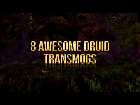 8 Awesome Druid Transmogs! (World of Warcraft)