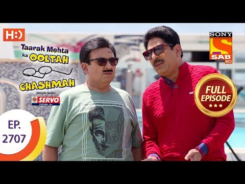 Taarak Mehta Ka Ooltah Chashmah - Ep 2707 - Full Episode - 11th April, 2019
