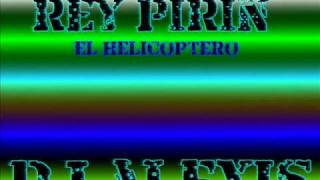 Rey Pirin - El Helicoptero Dj Alexis