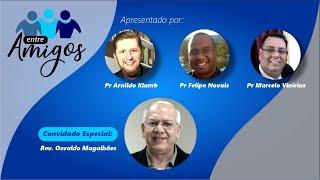 Entre Amigos com Rev. Osvaldo Magalhães