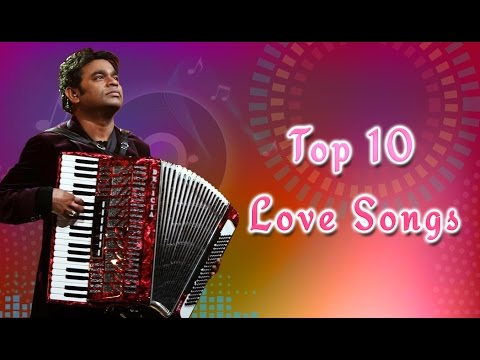 Top 10 Love songs - A.R. Rahman | Tamil Movie Songs | HD Audio Jukebox