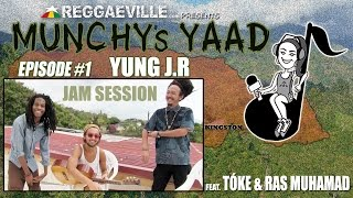 Munchy's Yaad - Episode #1 JAM SESSION with Yung J.R, Tóke & Ras Muhamad