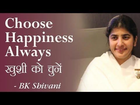 Choose Happiness ALWAYS: 1b: BK Shivani (Hindi)