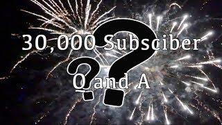 30,000 Subscriber Q/A