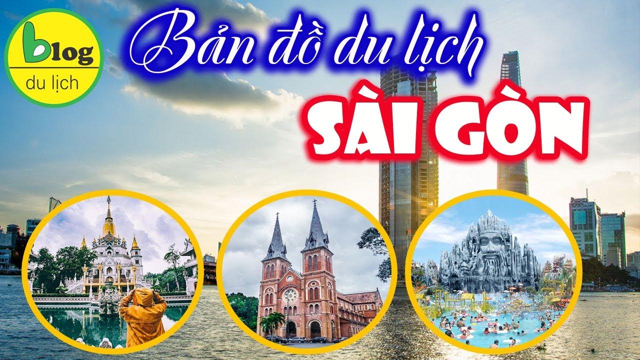 Bản đồ du lịch Sài Gòn bằng video đầy đủ và chi tiết nhất