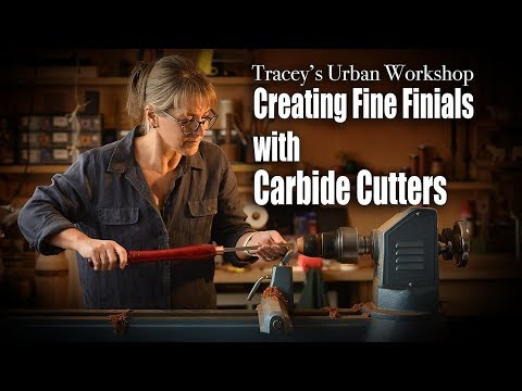 Creating Fine Finials with Carbide Cutters - with Tracey Malady