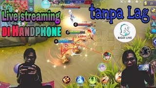 Tips simple live streaming ; Game Android - Mobile Legends di BIGO LIVE | tanpa gangguan apapun..!!