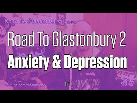 Anxiety & Depression – Road To Glastonbury 2 (180)