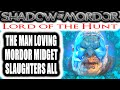 Middle Earth: Shadow of Mordor: Lord of the Hunt - THE MAN LOVING MORDOR MIDGET SLAUGHTERS ALL