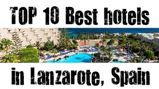 TOP 10 Best hotels in Lanzarote, Spain sorted by Stars rating