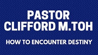 Pastor Clifford M.Toh-Short Word-How To Encounter Destiny