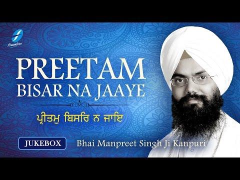 Preetam Bisar Na Jaaye - Bhai Manpreet Singh Ji Kanpuri - Shabad Gurbani Live Kirtan - New Shabads