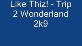 Like Thiz! Trip 2 Wonderland 2k9 Rip