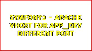 Ubuntu: Symfony2 - Apache vhost for app_dev different port