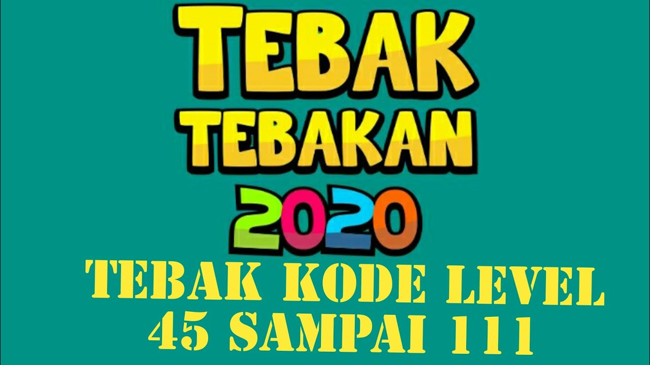 Kunci Jawaban Game Tebak Tebakan 2020 Tebak Kode Level 45 46 47 48 49 50 60 70 80 85 100 Sampai 111 Youtube