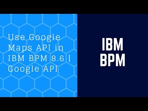 How to Use Google Maps API in IBM BPM 8.6 | Google API
