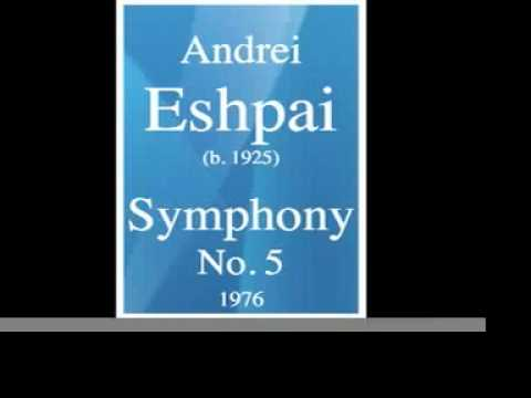 Andrei Eshpai (1925-2015) : Symphony No. 5 in One Movement (1987)