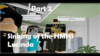 Sinking of the H.H.M.S Lucinda | ROBLOX Part 2