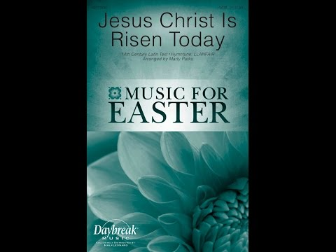 JESUS CHRIST IS RISEN TODAY - Charles Wesley/Robert Williams/arr. Marty Parks