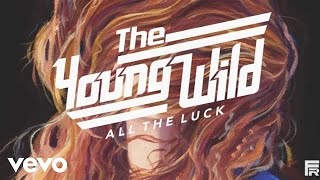 The Young Wild - All the Luck (Audio Only)