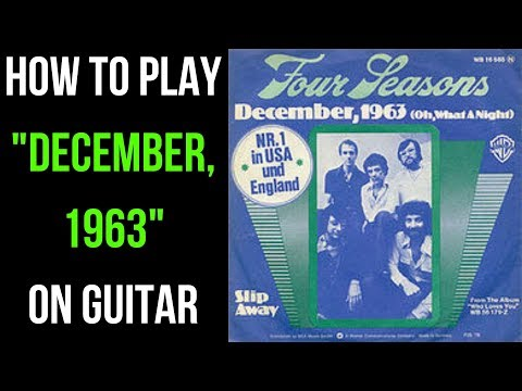 How To Play December, 1963 (Oh, What A Night) On Guitar