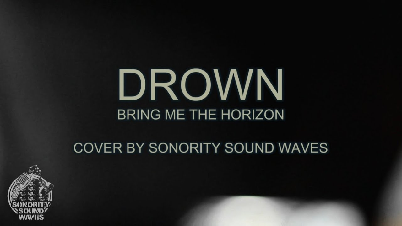 Drown bring me the horizon cover by sonority sound waves youtube