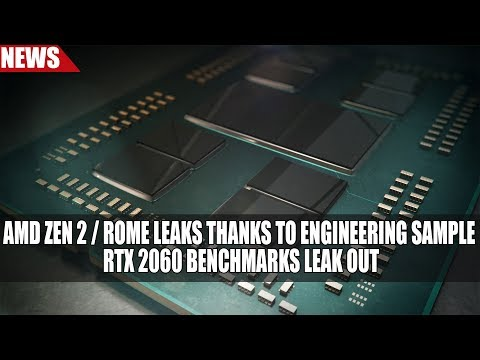 AMD Zen 2 Rome Leaks Thanks To Engineering Sample | RTX 2060