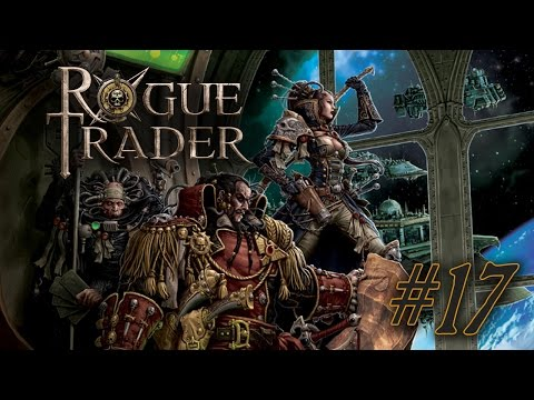 Let's Rogue Trade - Part 17 - No more space slaves.