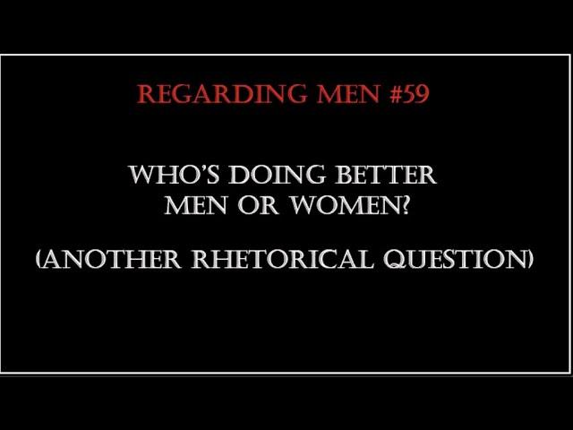 Who's Better Off, Men or Women Regarding Men #59