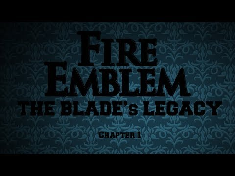 Let's Play Fire Emblem: The Blade's Legacy (Chapter 1)
