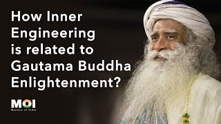 Sadhguru - How Inner Engineering is related to Gautama Buddha Enlightenment? | Mystics of India