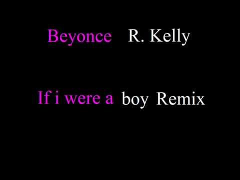 Beyonce fear R  Kelly   If i were a boy