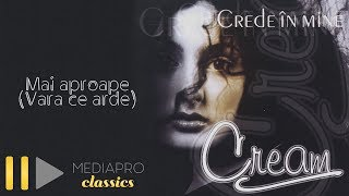 Cream - Mai aproape (Vara ce arde) (Official Audio)
